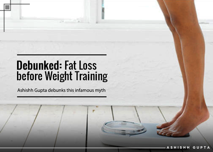 Debunked: Fat Loss Before Weight Training