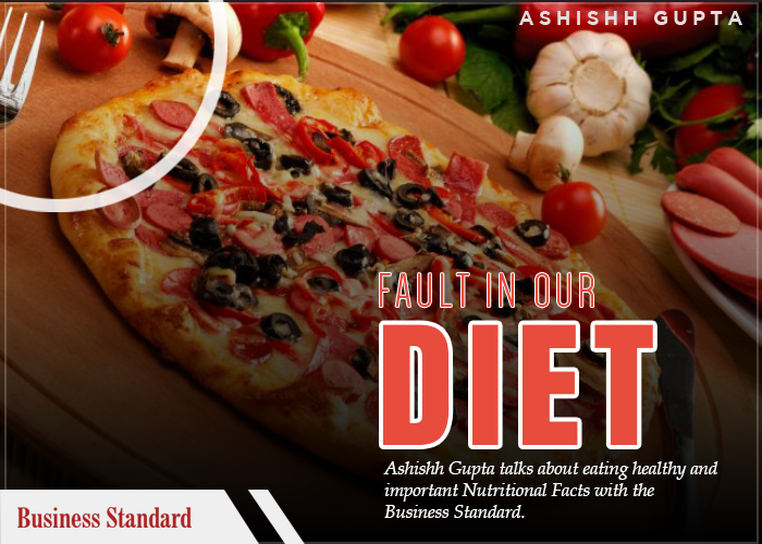 Business Standard Feature | Fault in Our Diet | Ashishh Gupta